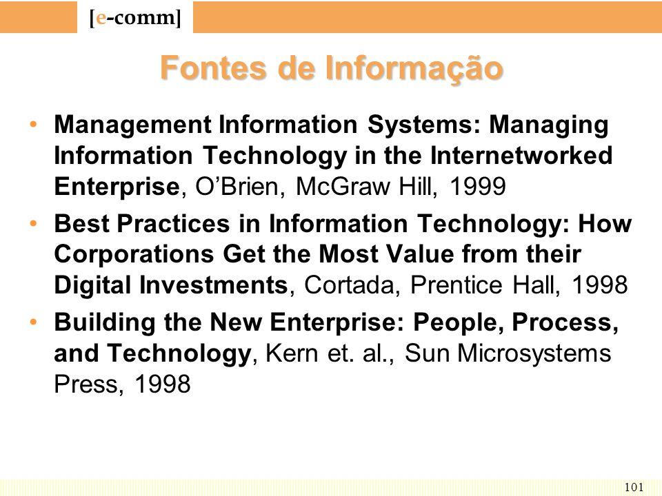 Fontes de InformaçãoManagement Information Systems: Managing Information Technology in the Internetworked Enterprise, O'Brien, McGraw Hill, 1999.