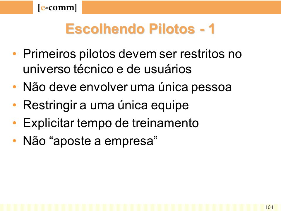 Escolhendo Pilotos - 1 Primeiros pilotos devem ser restritos no universo técnico e de usuários. Não deve envolver uma única pessoa.