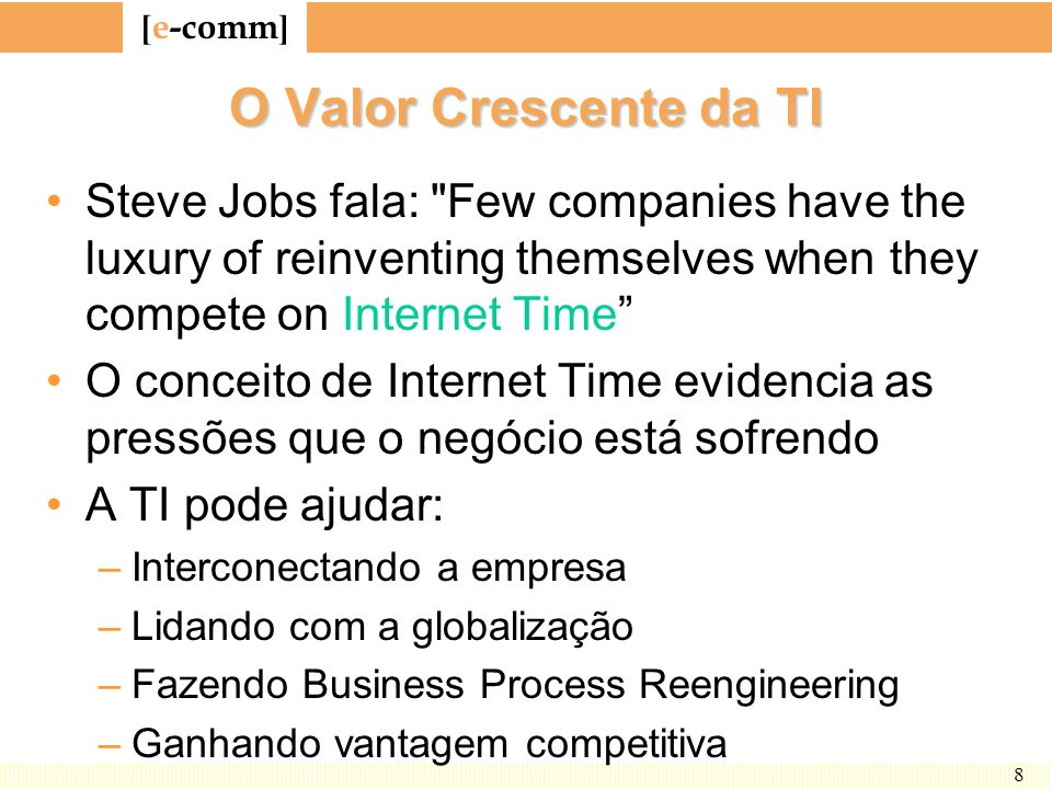 O Valor Crescente da TISteve Jobs fala: Few companies have the luxury of reinventing themselves when they compete on Internet Time