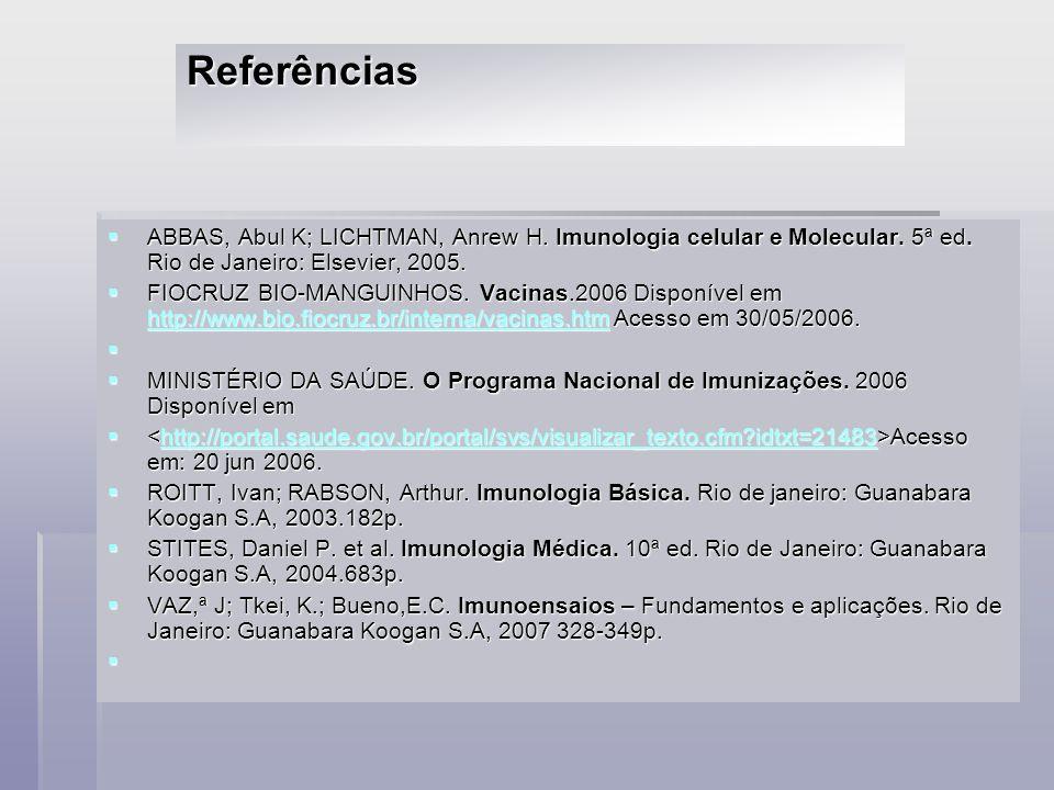 ReferênciasABBAS, Abul K; LICHTMAN, Anrew H. Imunologia celular e Molecular. 5ª ed. Rio de Janeiro: Elsevier, 2005.