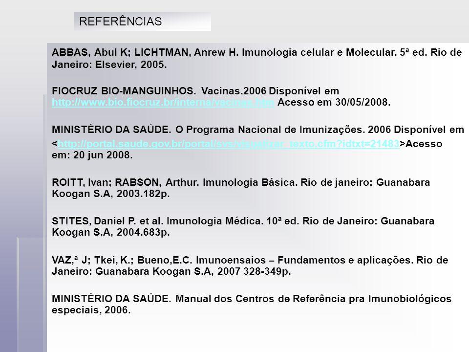 REFERÊNCIAS ABBAS, Abul K; LICHTMAN, Anrew H. Imunologia celular e Molecular. 5ª ed. Rio de Janeiro: Elsevier, 2005.