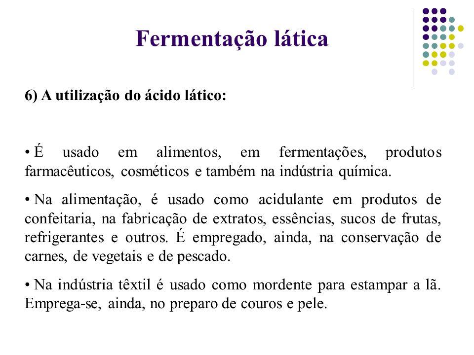 Fermentação lática 6) A utilização do ácido lático: