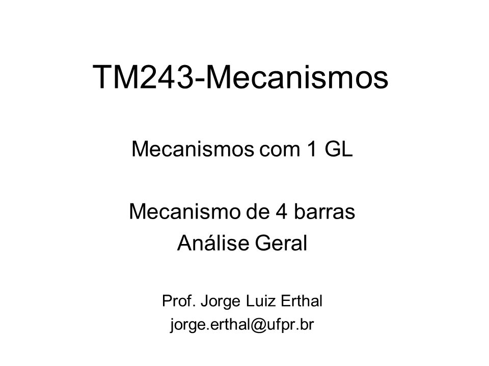 TM243-Mecanismos Mecanismos com 1 GL Mecanismo de 4 barras