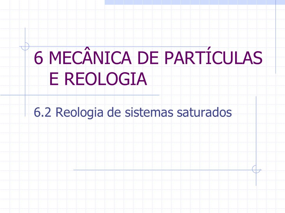 6 MECÂNICA DE PARTÍCULAS E REOLOGIA