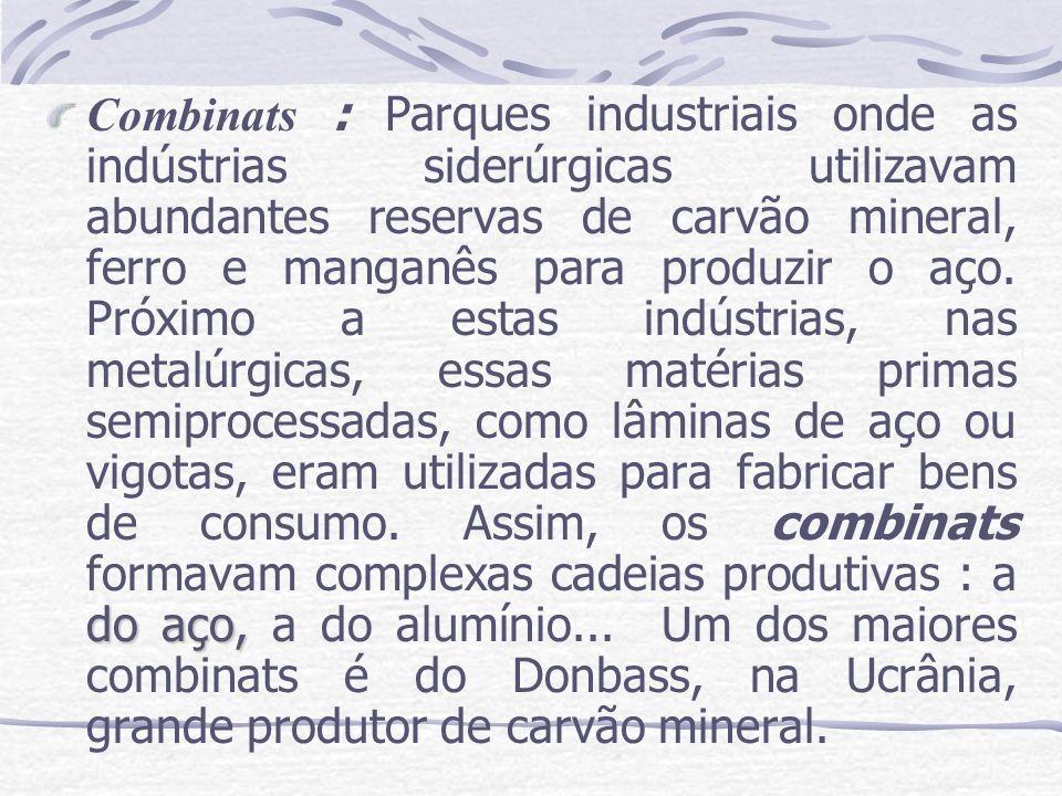 Combinats : Parques industriais onde as indústrias siderúrgicas utilizavam abundantes reservas de carvão mineral, ferro e manganês para produzir o aço.