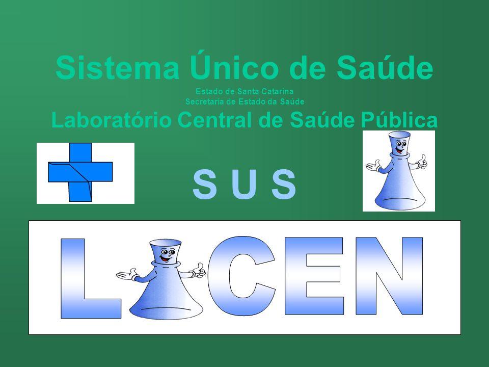 Sistema Único de Saúde Estado de Santa Catarina Secretaria de Estado da Saúde Laboratório Central de Saúde Pública