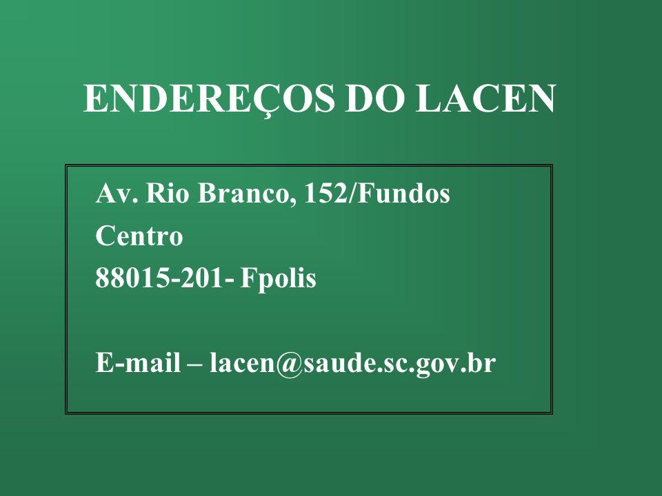 ENDEREÇOS DO LACEN Av. Rio Branco, 152/Fundos Centro 88015-201- Fpolis