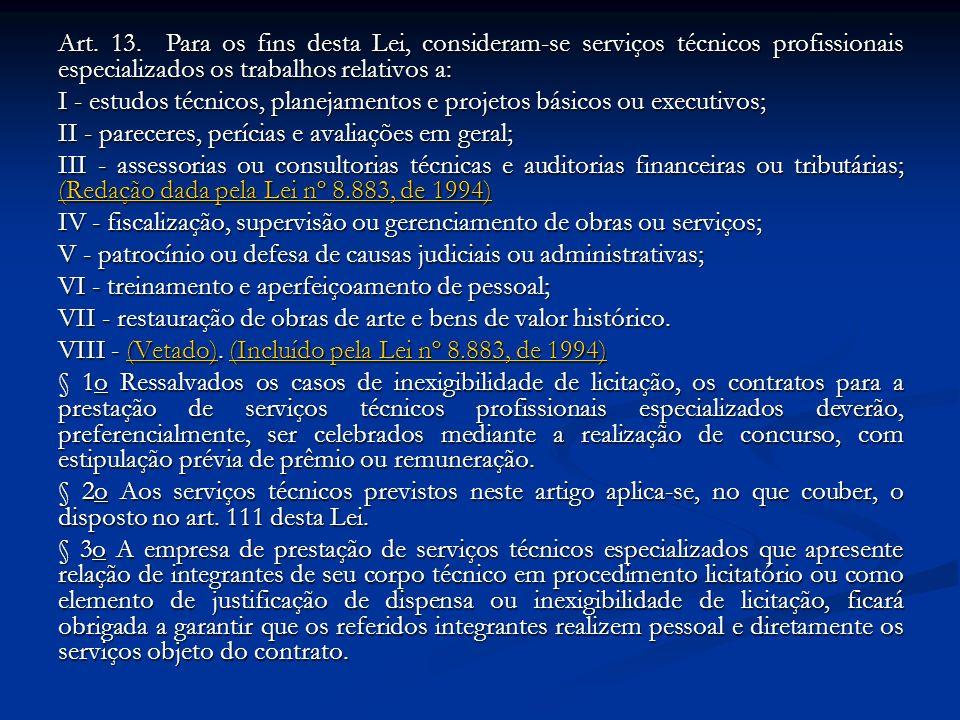 Art. 13. Para os fins desta Lei, consideram-se serviços técnicos profissionais especializados os trabalhos relativos a: