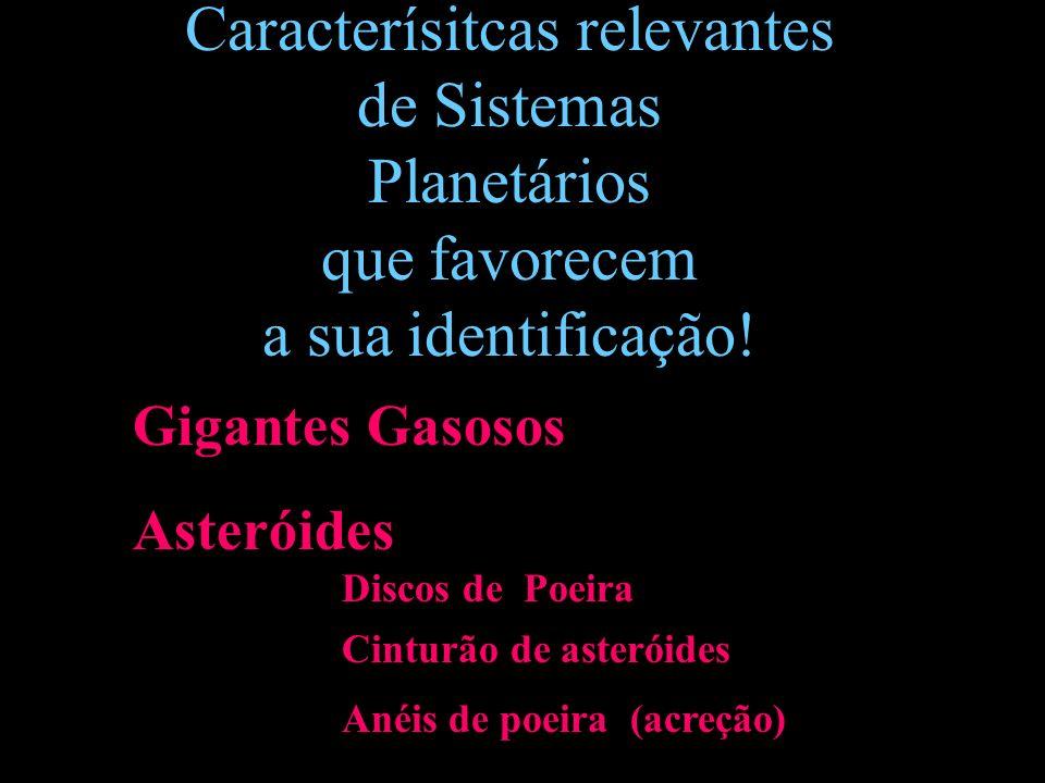 Caracterísitcas relevantes de Sistemas Planetários que favorecem a sua identificação!