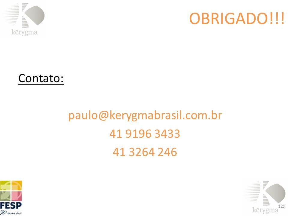 OBRIGADO!!! Contato: paulo@kerygmabrasil.com.br 41 9196 3433