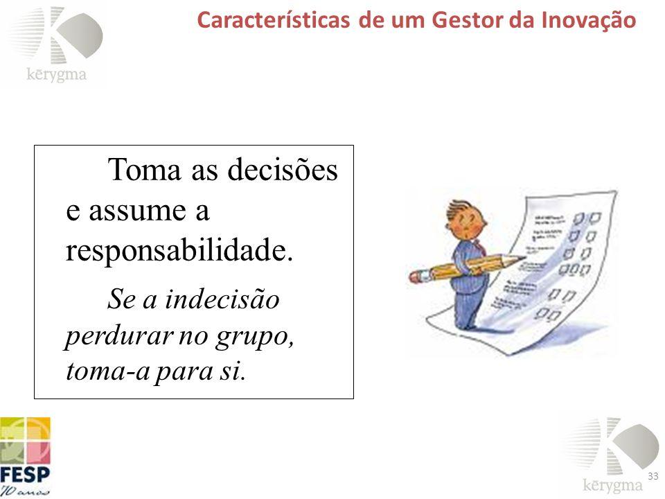 Toma as decisões e assume a responsabilidade.
