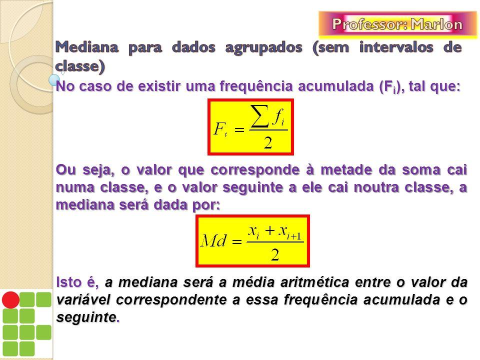 Mediana para dados agrupados (sem intervalos de classe)