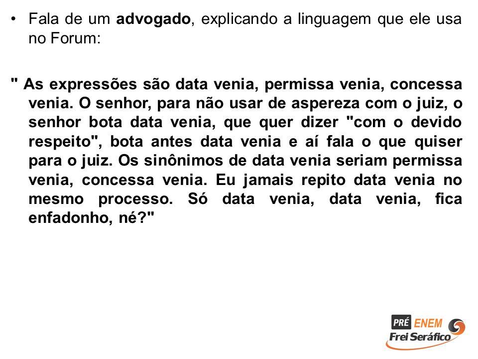 Fala de um advogado, explicando a linguagem que ele usa no Forum:
