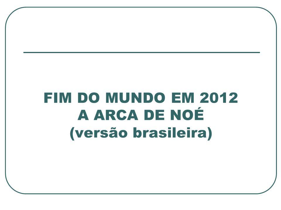FIM DO MUNDO EM 2012 A ARCA DE NOÉ (versão brasileira)