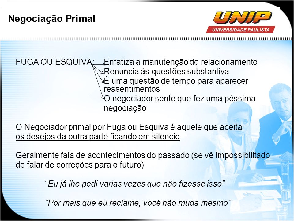 Negociação Primal FUGA OU ESQUIVA: Enfatiza a manutenção do relacionamento. Renuncia ás questões substantiva.