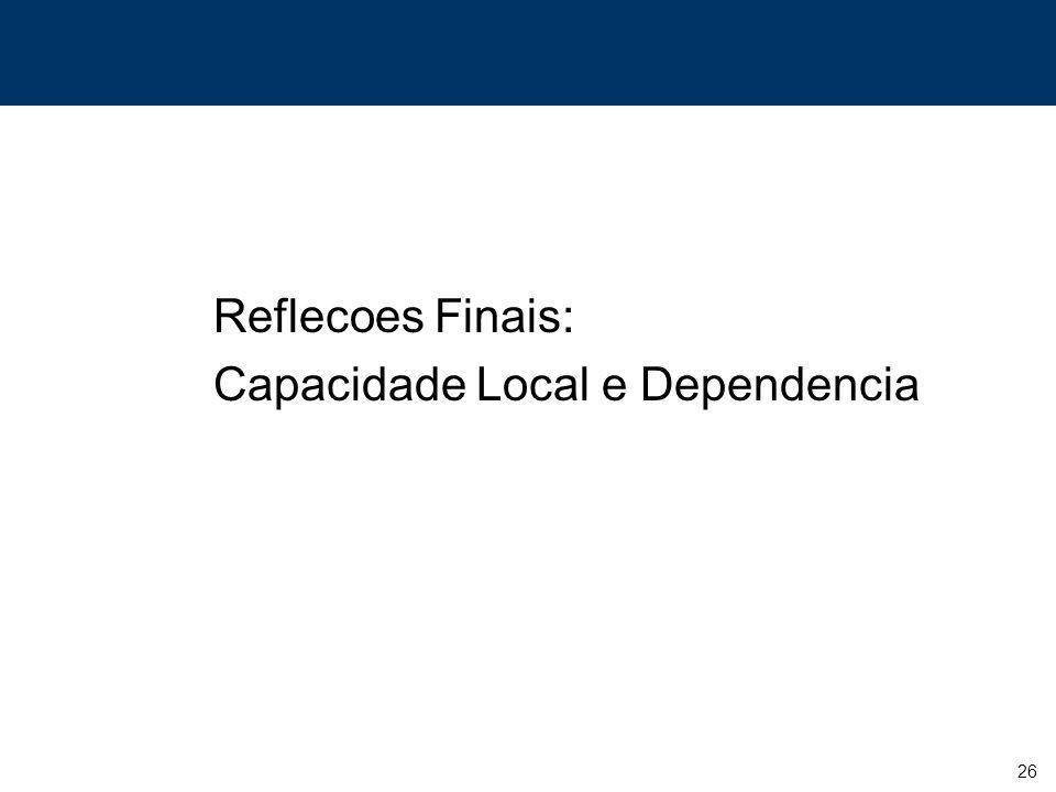 Reflecoes Finais: Capacidade Local e Dependencia