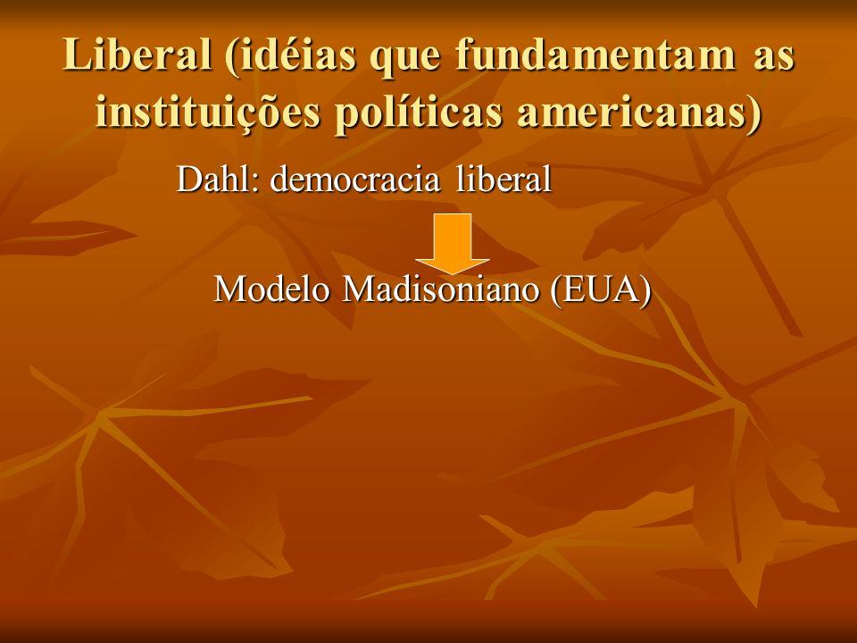 Liberal (idéias que fundamentam as instituições políticas americanas)