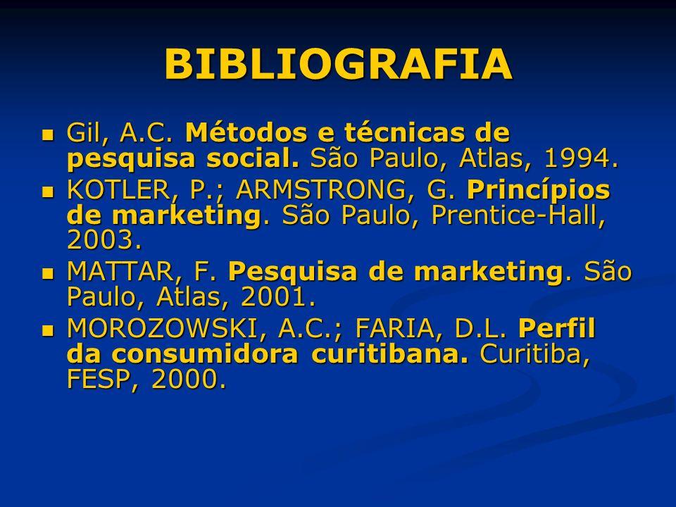 BIBLIOGRAFIA Gil, A.C. Métodos e técnicas de pesquisa social. São Paulo, Atlas, 1994.