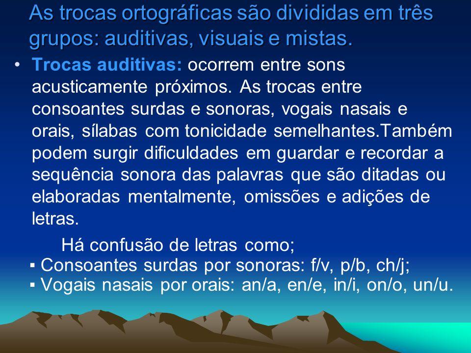 As trocas ortográficas são divididas em três grupos: auditivas, visuais e mistas.