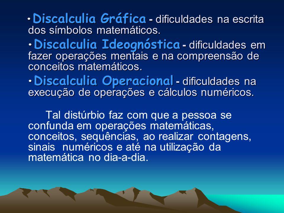 •Discalculia Gráfica - dificuldades na escrita dos símbolos matemáticos.