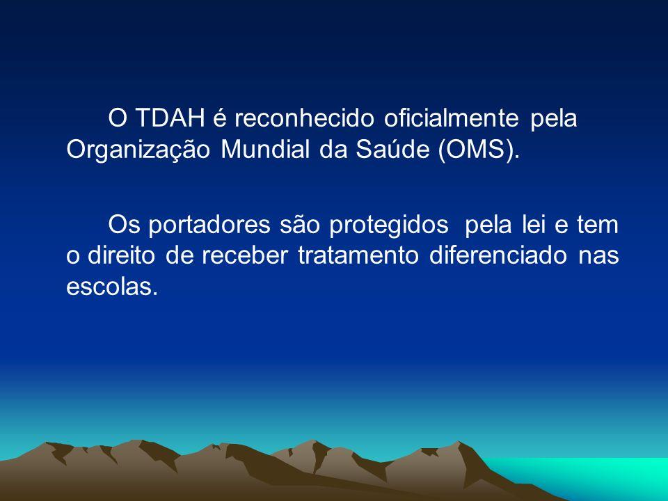 O TDAH é reconhecido oficialmente pela Organização Mundial da Saúde (OMS).