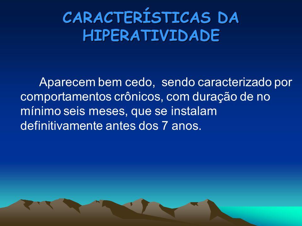 CARACTERÍSTICAS DA HIPERATIVIDADE