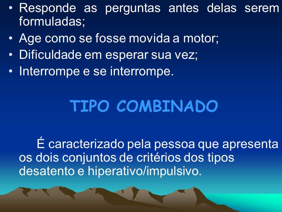 TIPO COMBINADO Responde as perguntas antes delas serem formuladas;
