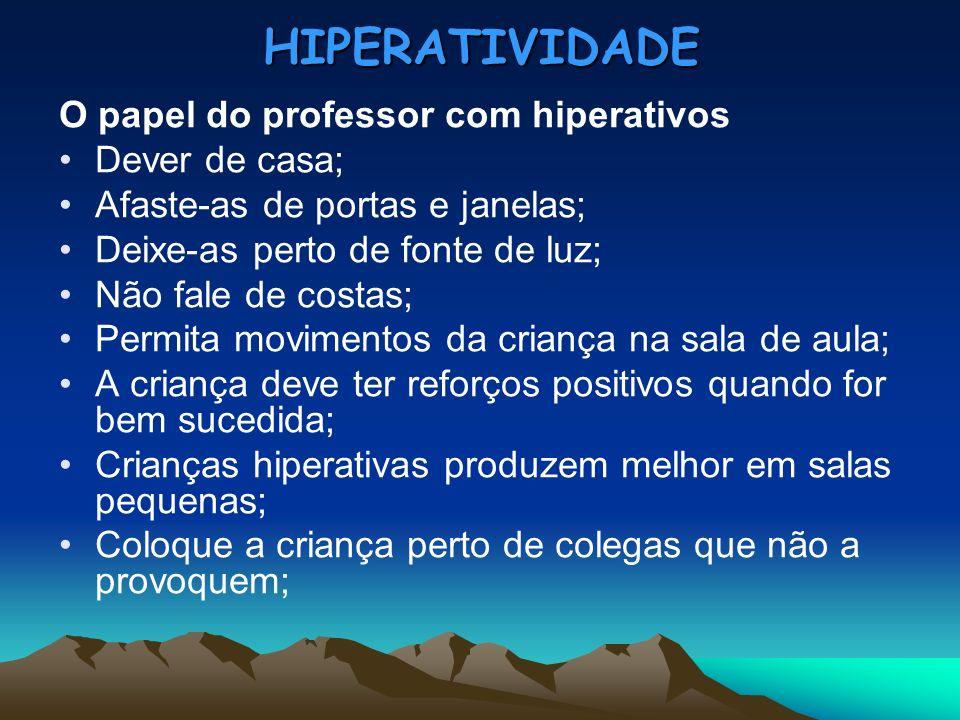 HIPERATIVIDADE O papel do professor com hiperativos Dever de casa;