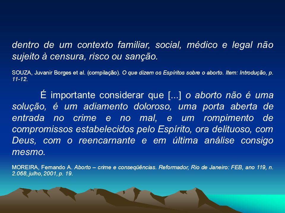 dentro de um contexto familiar, social, médico e legal não sujeito à censura, risco ou sanção.