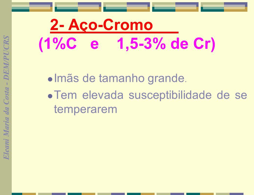 2- Aço-Cromo (1%C e 1,5-3% de Cr)