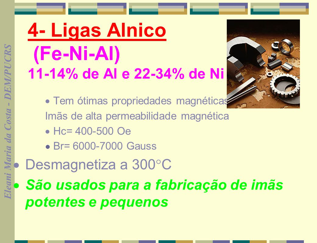 4- Ligas Alnico (Fe-Ni-Al) 11-14% de Al e 22-34% de Ni