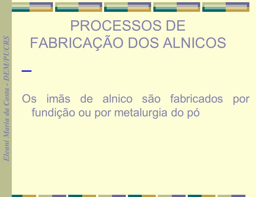 PROCESSOS DE FABRICAÇÃO DOS ALNICOS