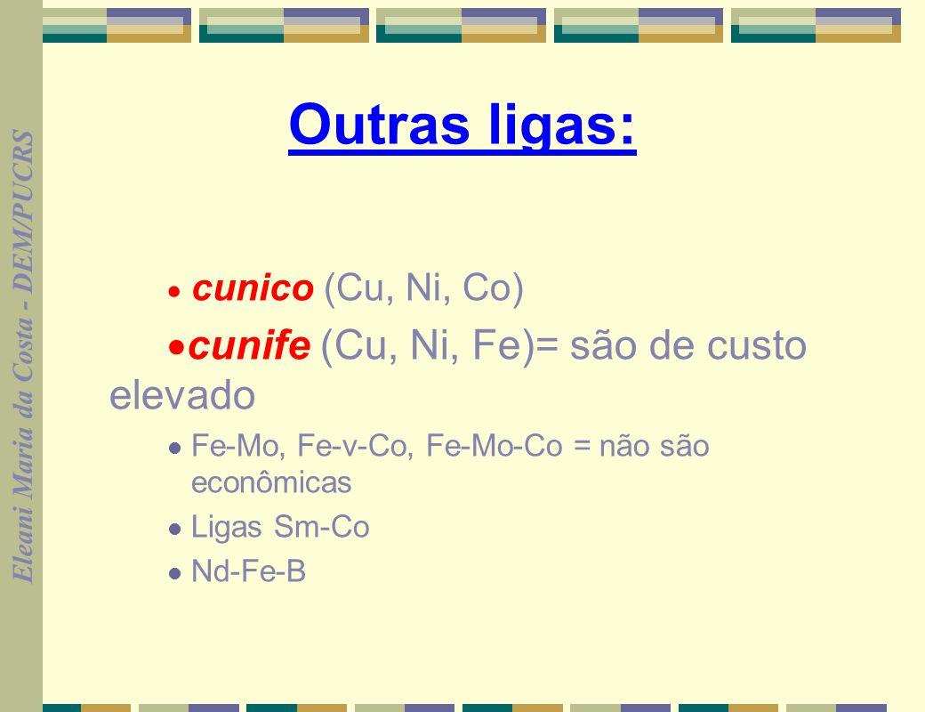 Outras ligas: ·cunife (Cu, Ni, Fe)= são de custo elevado