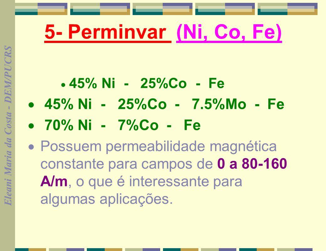 5- Perminvar (Ni, Co, Fe) · 45% Ni - 25%Co - 7.5%Mo - Fe