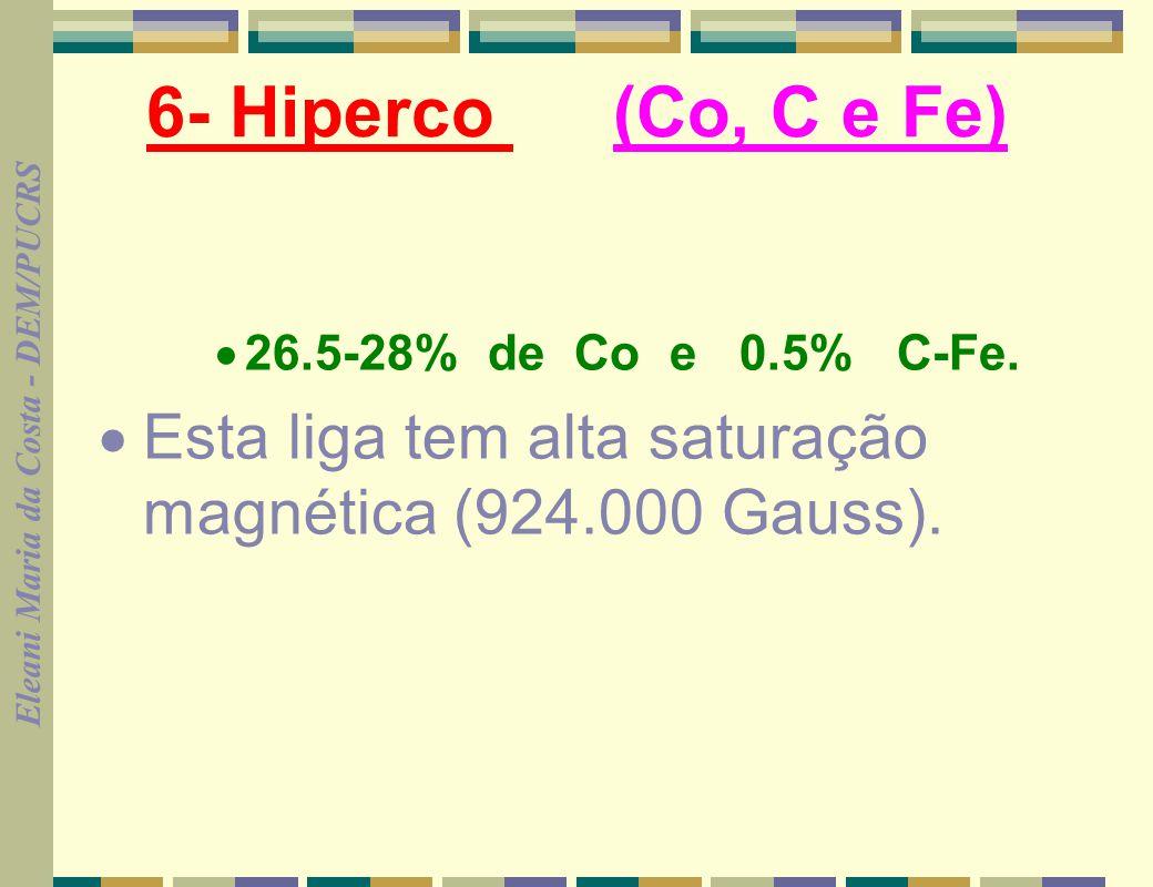 6- Hiperco (Co, C e Fe) · 26.5-28% de Co e 0.5% C-Fe.