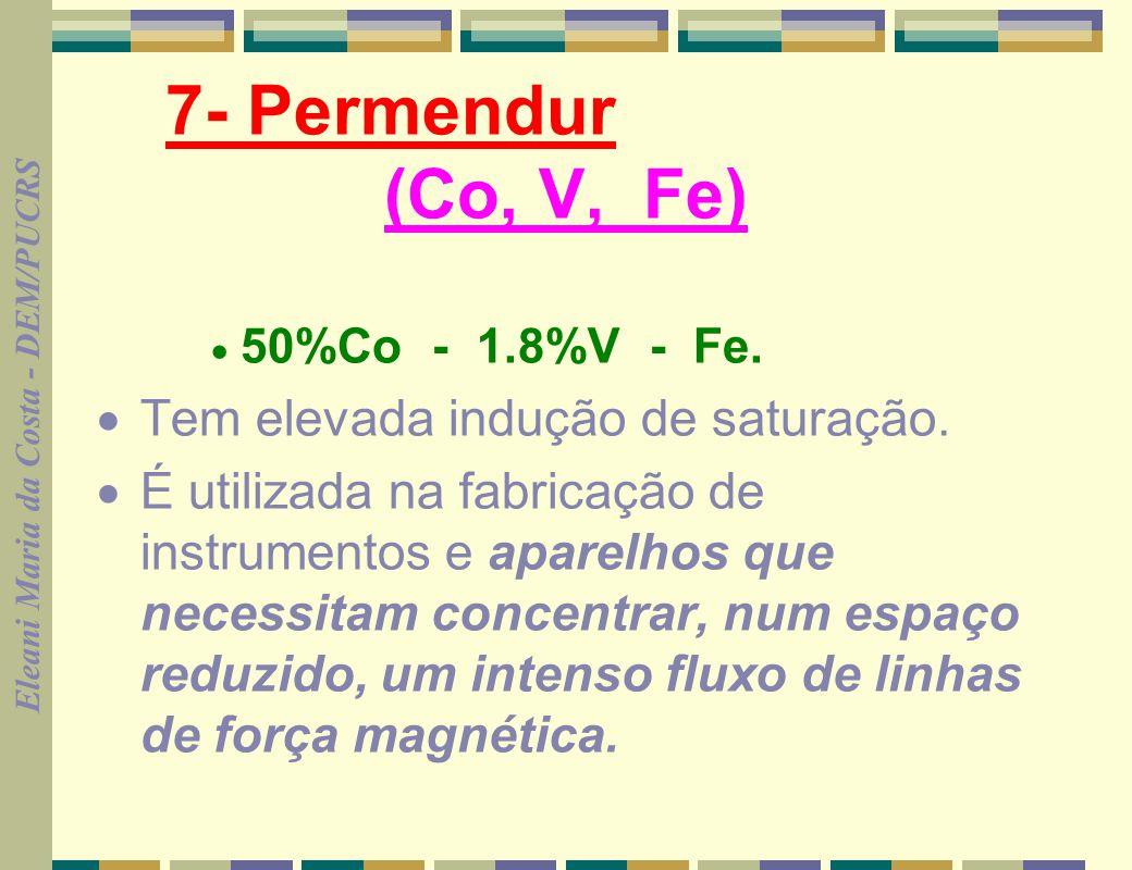 7- Permendur (Co, V, Fe) · Tem elevada indução de saturação.