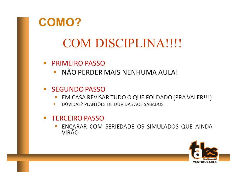 COM DISCIPLINA!!!! COMO PRIMEIRO PASSO NÃO PERDER MAIS NENHUMA AULA!