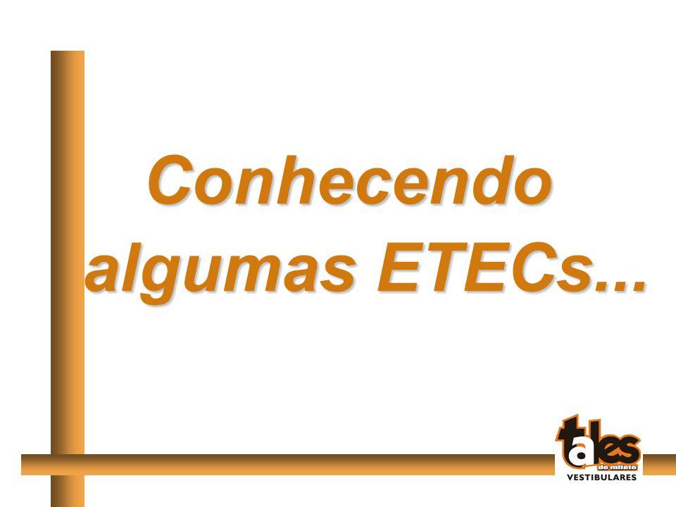 Conhecendo algumas ETECs...