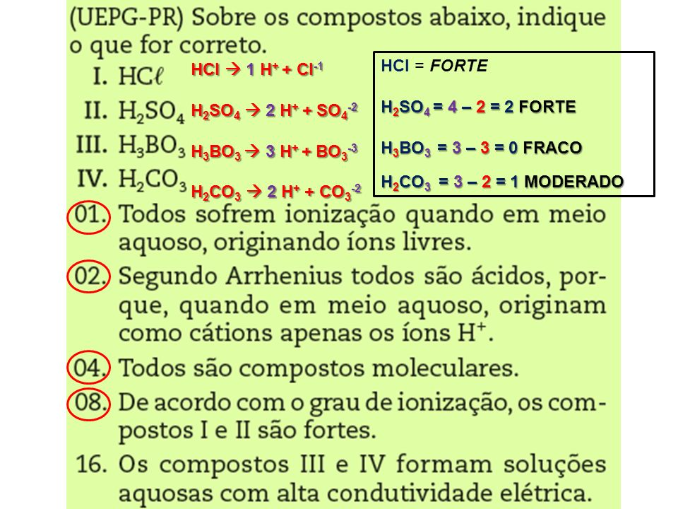 HCl  1 H+ + Cl-1 H2SO4  2 H+ + SO4-2. H3BO3  3 H+ + BO3-3. H2CO3  2 H+ + CO3-2. HCl = FORTE.