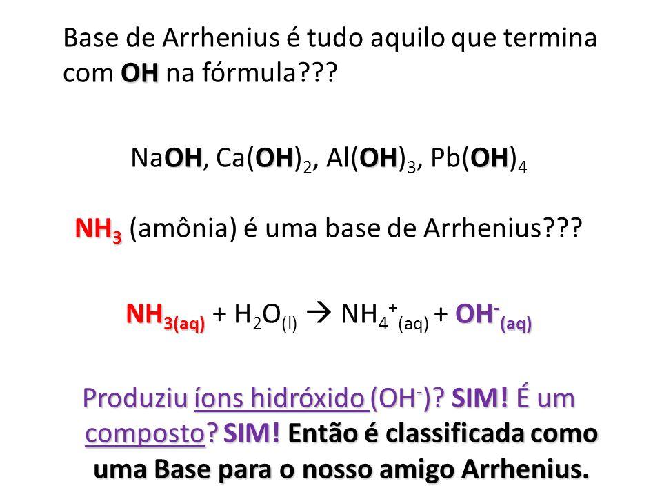 Base de Arrhenius é tudo aquilo que termina com OH na fórmula
