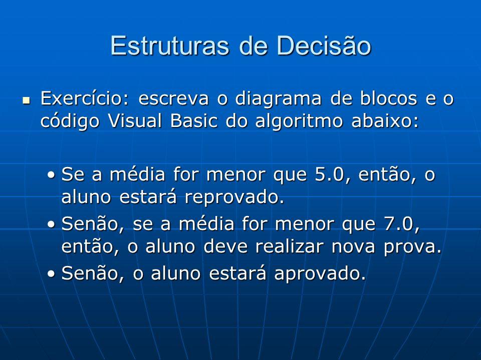 Estruturas de Decisão Exercício: escreva o diagrama de blocos e o código Visual Basic do algoritmo abaixo: