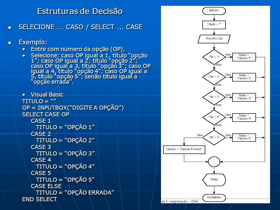Estruturas de Decisão SELECIONE ... CASO / SELECT ... CASE Exemplo: