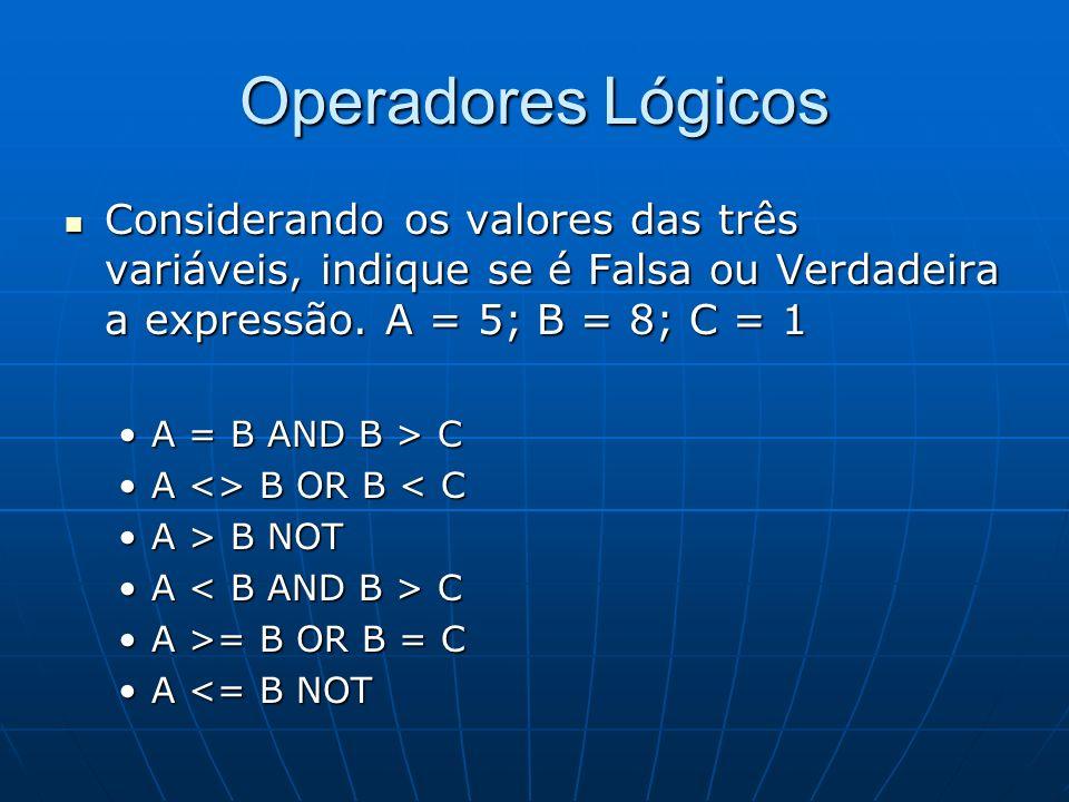 Operadores Lógicos Considerando os valores das três variáveis, indique se é Falsa ou Verdadeira a expressão. A = 5; B = 8; C = 1.