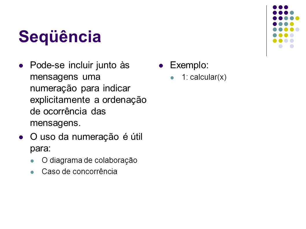 Seqüência Pode-se incluir junto às mensagens uma numeração para indicar explicitamente a ordenação de ocorrência das mensagens.