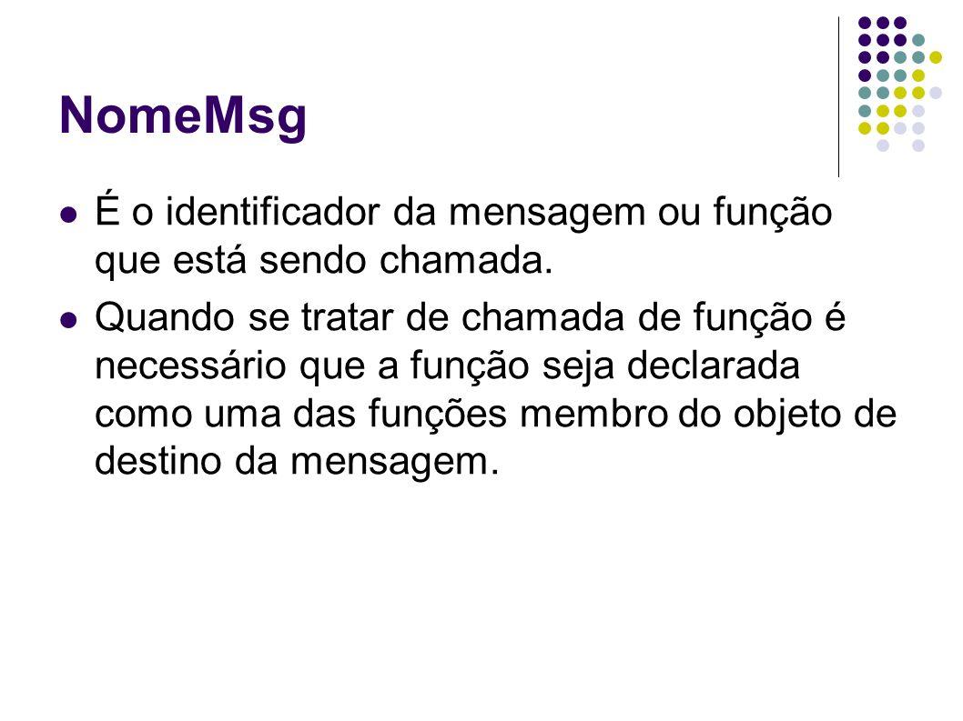 NomeMsg É o identificador da mensagem ou função que está sendo chamada.