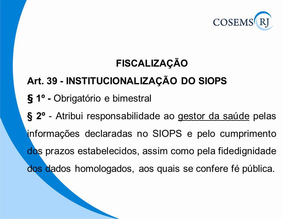 FISCALIZAÇÃO Art. 39 - INSTITUCIONALIZAÇÃO DO SIOPS. § 1º - Obrigatório e bimestral.