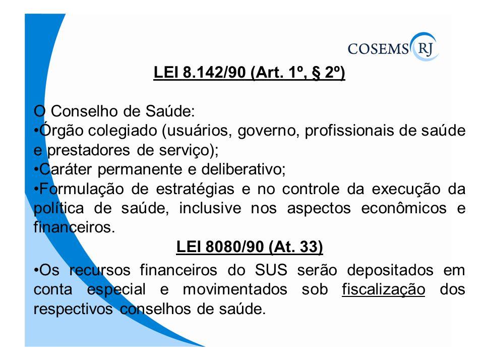 LEI 8.142/90 (Art. 1º, § 2º) O Conselho de Saúde: Órgão colegiado (usuários, governo, profissionais de saúde e prestadores de serviço);