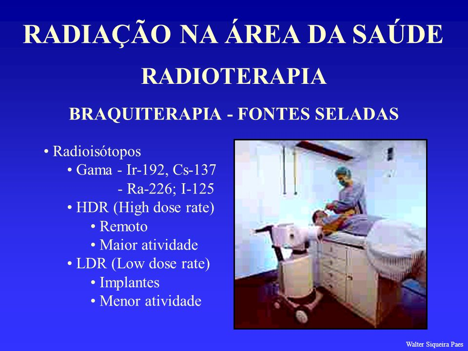 RADIAÇÃO NA ÁREA DA SAÚDE BRAQUITERAPIA - FONTES SELADAS
