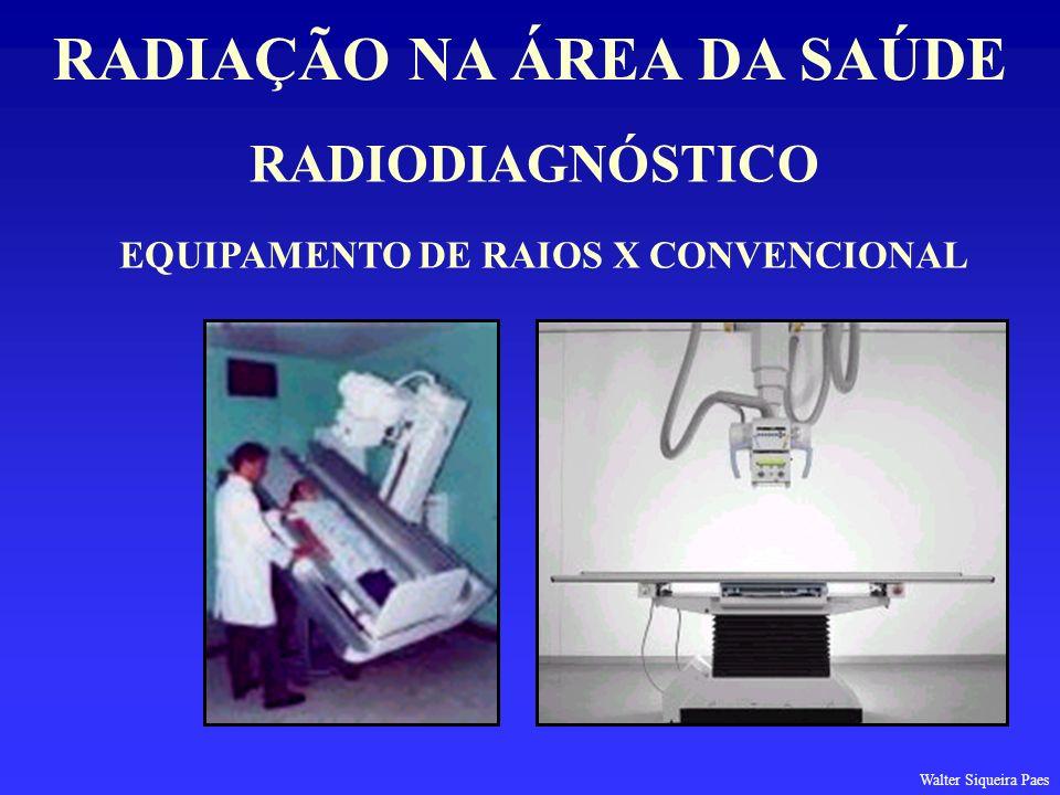 RADIAÇÃO NA ÁREA DA SAÚDE EQUIPAMENTO DE RAIOS X CONVENCIONAL