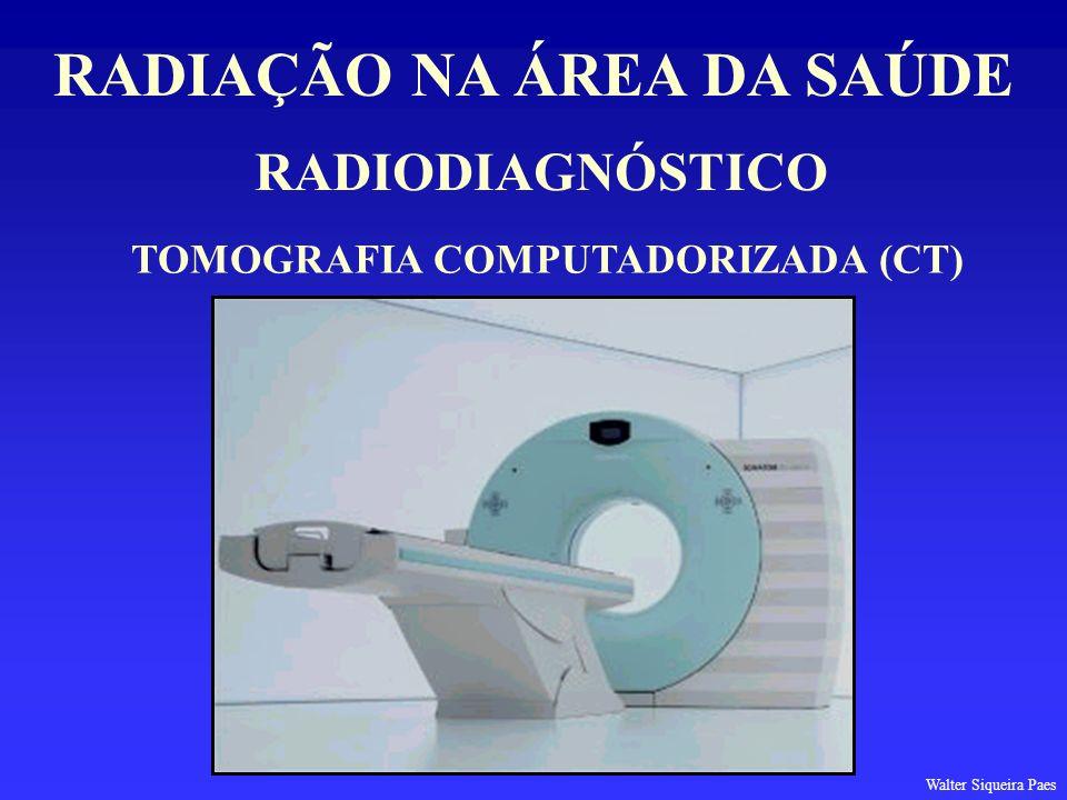 RADIAÇÃO NA ÁREA DA SAÚDE TOMOGRAFIA COMPUTADORIZADA (CT)